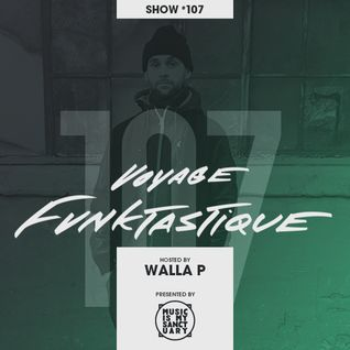 VOYAGE FUNKTASTIQUE - Show #107 (Hosted by Walla P)