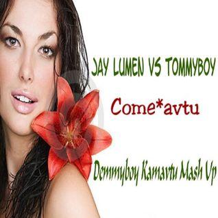 Jay Lumen VS Tommyboy - Come*avtu (Demmyboy Kamavtu Mash Up)