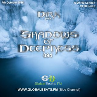 Dirk pres. Shadows Of Deepness 094 (7th October 2016) on Globalbeats.FM [Blue Channel]
