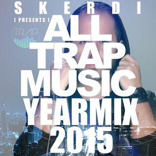SKERDI presents | All Trap Yearmix 2015 (Special Edition Part 1)