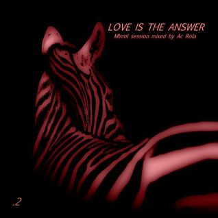 [love !s the answer 02] Mnml session mixed by Ac Rola ...EnjOy it