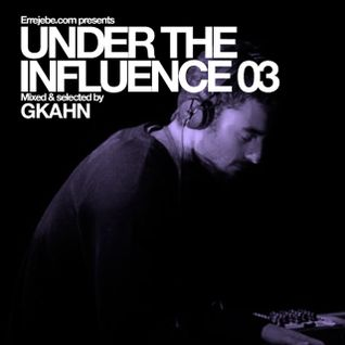 Under the influence vol3_ Gkahn