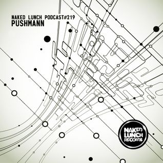 Naked Lunch PODCAST #219 - PUSHMANN