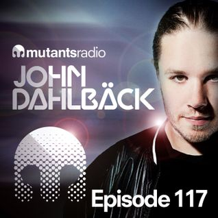 Mutants Radio With John Dahlback - Show 117