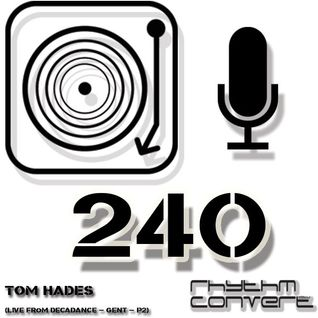 Techno Music | Tom Hades in the Rhythm Convert(ed) Podcast 240 (Live from Decadance - Gent [BE])