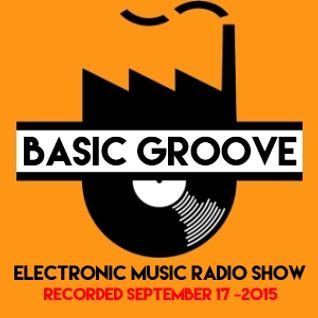 BASIC GROOVE ELECTRONIC MUSIC RADIO SHOW Presented by Antony Adam - Recorded September 17 - 2015