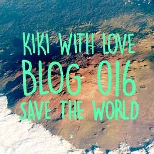 Kiki With Love - Blog 016 - March 2016 - Save the world !