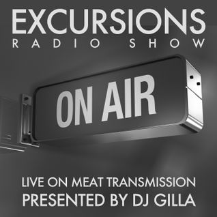Excursions Radio Show #29 - Live on MeatTransmission February 2014 with DJ Gilla