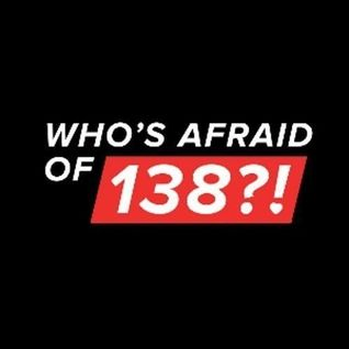 We Are Not Afraid Of 138!! Podcast 013