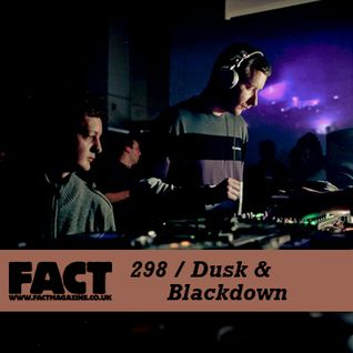 FACT Mix 298: Dusk & Blackdown