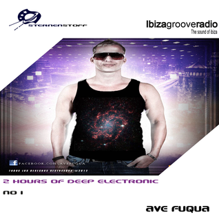 Sternenstoff _ 2 hours of deep electronic _ ave fuqua ( rec.@ ibizagrooveradio 26.10.2012 )
