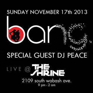 peacE RTG Live @ The Shrine BANG Sundays 11-17-13