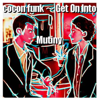 Cocon funk ~ Get On Mutiny