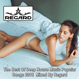 The Best of Vocal Deep House Nu-Music Popular Songs 2016 ♦ Mixed By Regard