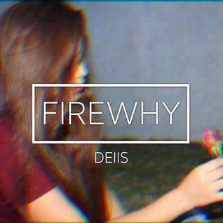 FIREWHY- DEIIS