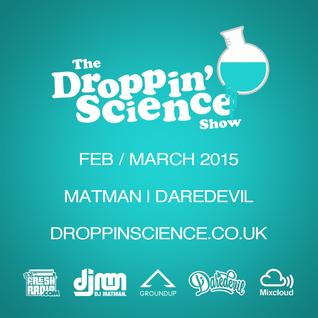 Droppin' Science Show Feb-March 2015 ft. Matman & Daredevil