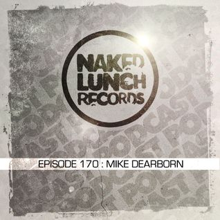 Naked Lunch PODCAST #170 - MIKE DEARBORN