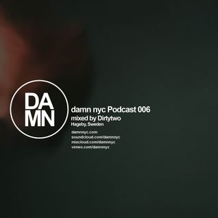 Damn nyc podcast 006 - by Dirtytwo