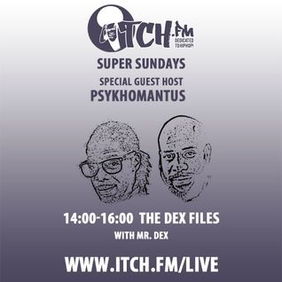 Mr Dex - The Dex Files 56 - Psykhomantus - ITCH FM (05-OCT-2014)