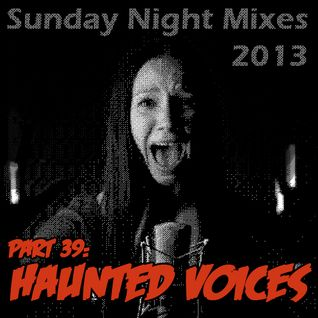 Sunday Night Mixes, 2013: Part 39 - Haunted Voices
