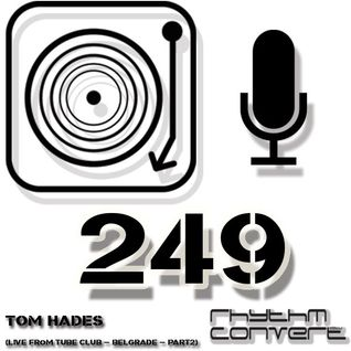 Techno Music | Tom Hades in the Rhythm Convert(ed) Podcast 249 (Live from Tube Club - Belgrade pt 2)