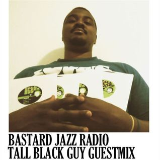 Bastard Jazz Radio - Tall Black Guy Guestmix