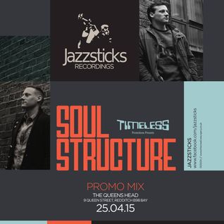 SOULSTRUCTURE exclusive Jazzsticks Mix for Timeless Promotions (April 2015)