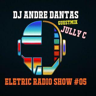DJ Andre Dantas - Eletric Radio Show 05 (Guestmix Jully C)