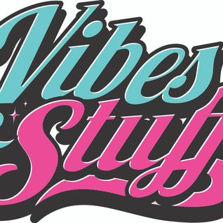 Vibes & Stuff - Mixed by Miggy Manacles