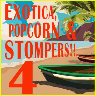 EXOTICA, POPCORN & STOMPERS!! VOL. 4