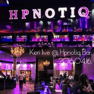 Kori live @ Hpnotiq Bar, 2016.04.16.