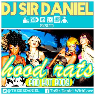 DJ Sir Daniel Presents: Hood Rats & Hot Rods