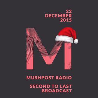 2015 December 22 - Mushpost Radio: Second to Last Broadcast