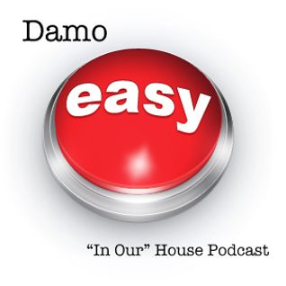 "Easy - ""In Our"" House Podcast"