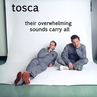 TOSCA - Their Overwhelming Sounds Carry All