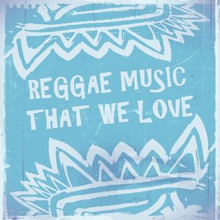 REGGAE MUSIC THAT WE LOVE
