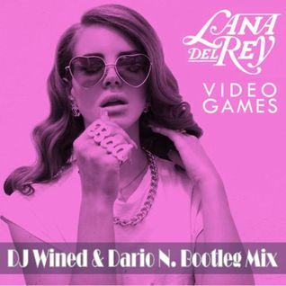 Lana Del Rey - Video Games (DJ Wined & Dario N. Bootleg Mix)