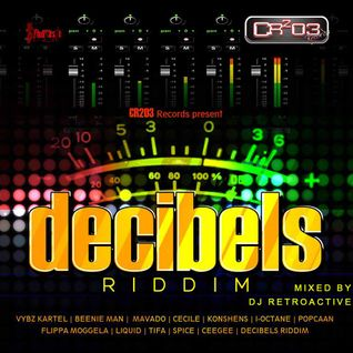 DJ RetroActive - Decibels Riddim Mix [Cr203 Records/ZJ Chrome] June 2013