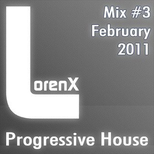 Lorenx Mix #3 February 2012[Progressive House]