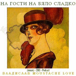 Vladislav Moustache Love - На гости на бяло сладко 2013