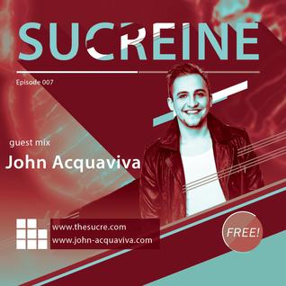 THE SUCRE - Sucreine 007 (guest mix JOHN ACQUAVIVA)