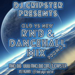 Dj Cripster Presents Old Vs New R'n'B & Dancehall Mix (2016 QUICK PROMO)