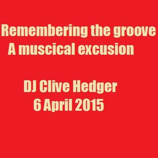 Remembering the groove - Clive Hedger - 6 April 2015 - A musical excursion