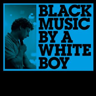 BLACK MUSIC BY A WHITE BOY