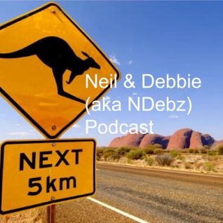 Neil & Debbie aka NDebz Podcast #44 - G'day me Darl! (Just the chat)