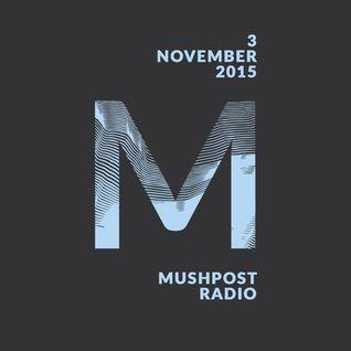 2015 November 3 - Mushpost Radio