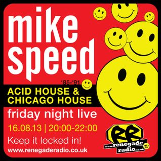 Mike Speed | 8pm-10pm | Renegade Radio | 16/08/13 | Acid House & Chicago House | '85-'91