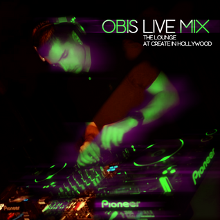 OBIS LIVE MIX - THE LOUNGE AT CREATE IN HOLLYWOOD