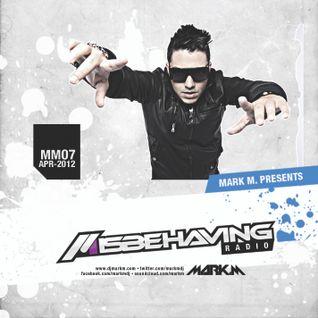 Mark.M Presents: Misbehaving Radio MM07 (April 2012)