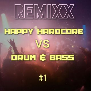 Remixx - DnB vs Happy Hardcore # 1